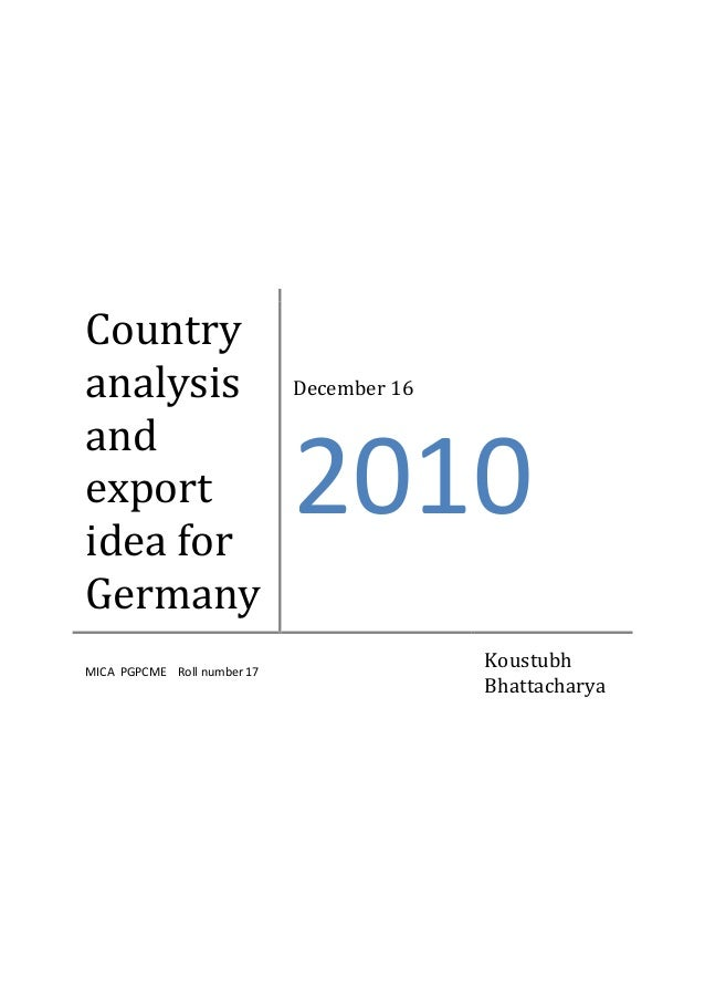 Country analysis and export idea for Germany MICA PGPCME Roll number 17  December 16  2010 Koustubh Bhattacharya