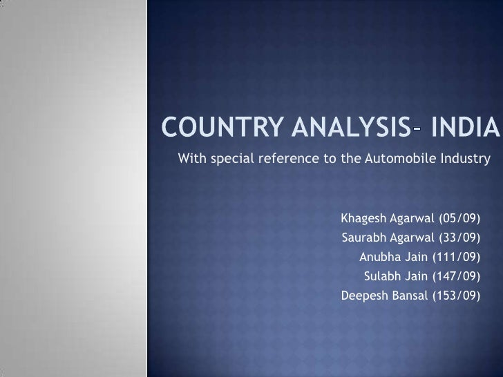 COUNTRY ANALYSIS- India<br />With special reference to the Automobile Industry<br />KhageshAgarwal (05/09)<br />SaurabhAga...