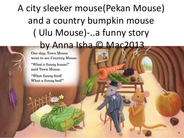 A city sleeker mouse(Pekan Mouse) and a country bumpkin mouse ( Ulu Mouse)-..a funny story by Anna Isha © Mac2013