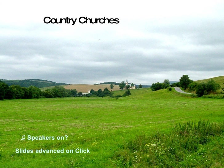 Country Churches      ♫ Speakers on?  Slides advanced on Click