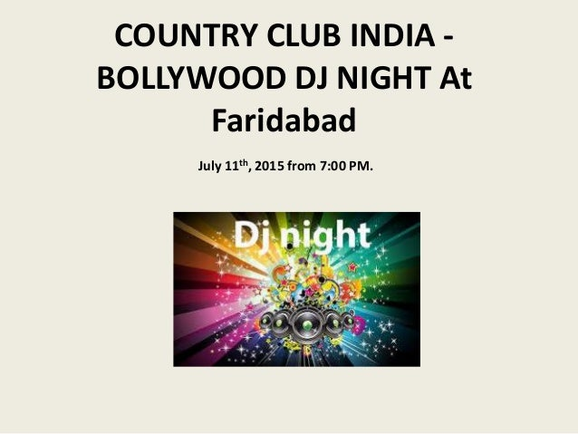 COUNTRY CLUB INDIA - BOLLYWOOD DJ NIGHT At Faridabad July 11th, 2015 from 7:00 PM.