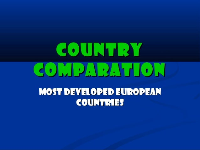 COUNTRYCOMPARATIONMOST DEVELOPED EUROPEAN       COUNTRIES