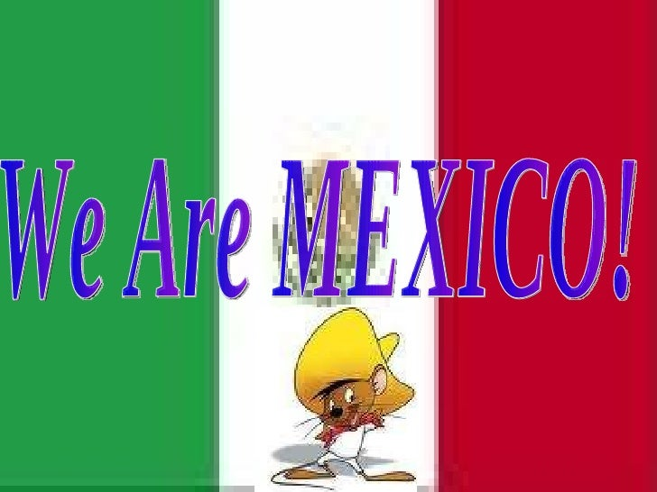 We Are MEXICO!