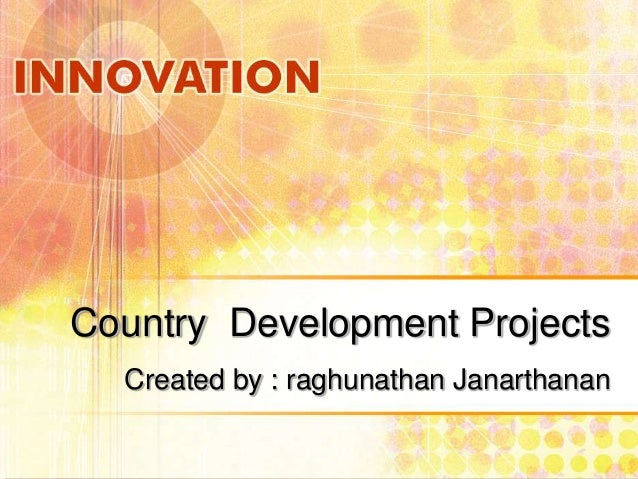 Country Development Projects Created by : raghunathan Janarthanan
