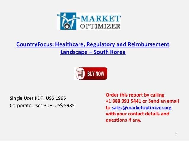 CountryFocus: Healthcare, Regulatory and Reimbursement Landscape – South Korea Single User PDF: US$ 1995 Corporate User PD...