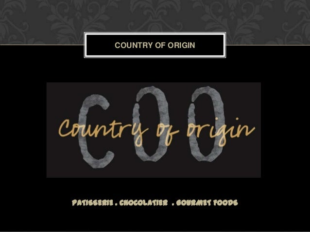PATISSERIE . CHOCOLATIER . GOURMET FOODS COUNTRY OF ORIGIN