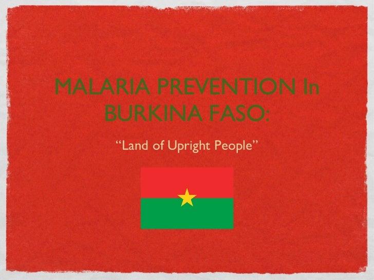 "MALARIA PREVENTION In BURKINA FASO: <ul><li>""Land of Upright People"" </li></ul>"
