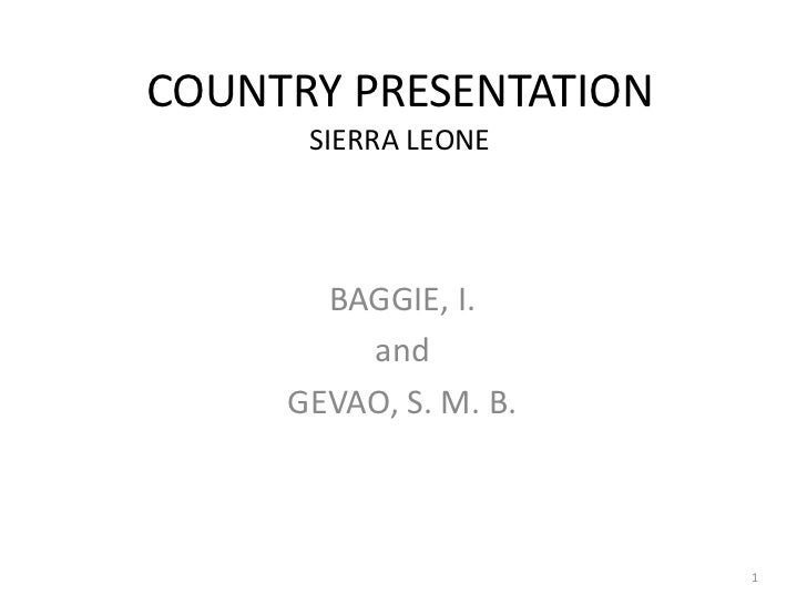 COUNTRY PRESENTATION      SIERRA LEONE       BAGGIE, I.         and     GEVAO, S. M. B.                       1