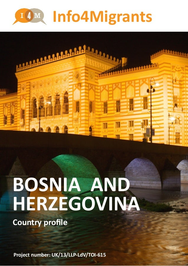Info4Migrants BOSNIA AND HERZEGOVINA Country profile Project number: UK/13/LLP-LdV/TOI-615