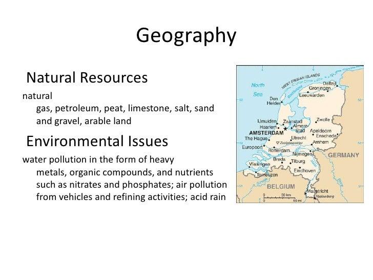 Geography<br /> Natural Resources<br />natural gas, petroleum, peat, limestone, salt, sand and gravel, arable land<br />En...