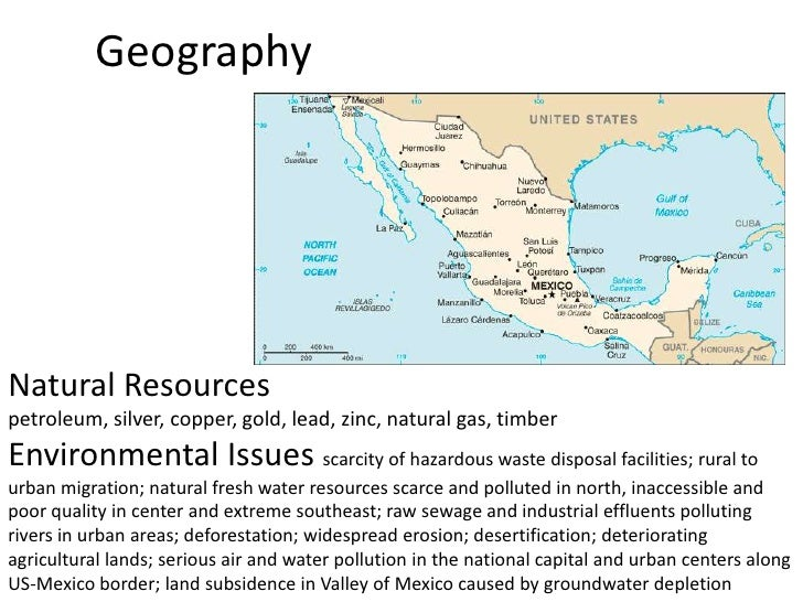 Geography<br />Natural Resources<br />petroleum, silver, copper, gold, lead, zinc, natural gas, timber<br />Environmental ...