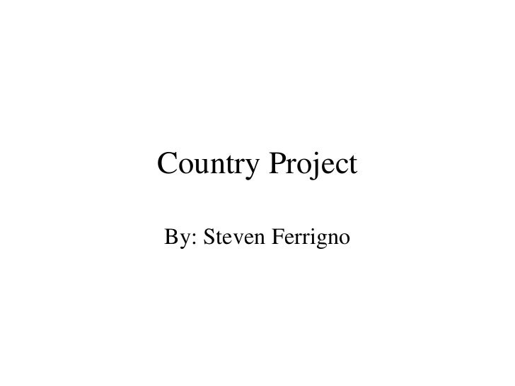 Country Project By: Steven Ferrigno