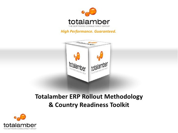 High Performance. Guaranteed.<br />Totalamber ERP Rollout Methodology<br />& Country Readiness Toolkit<br />