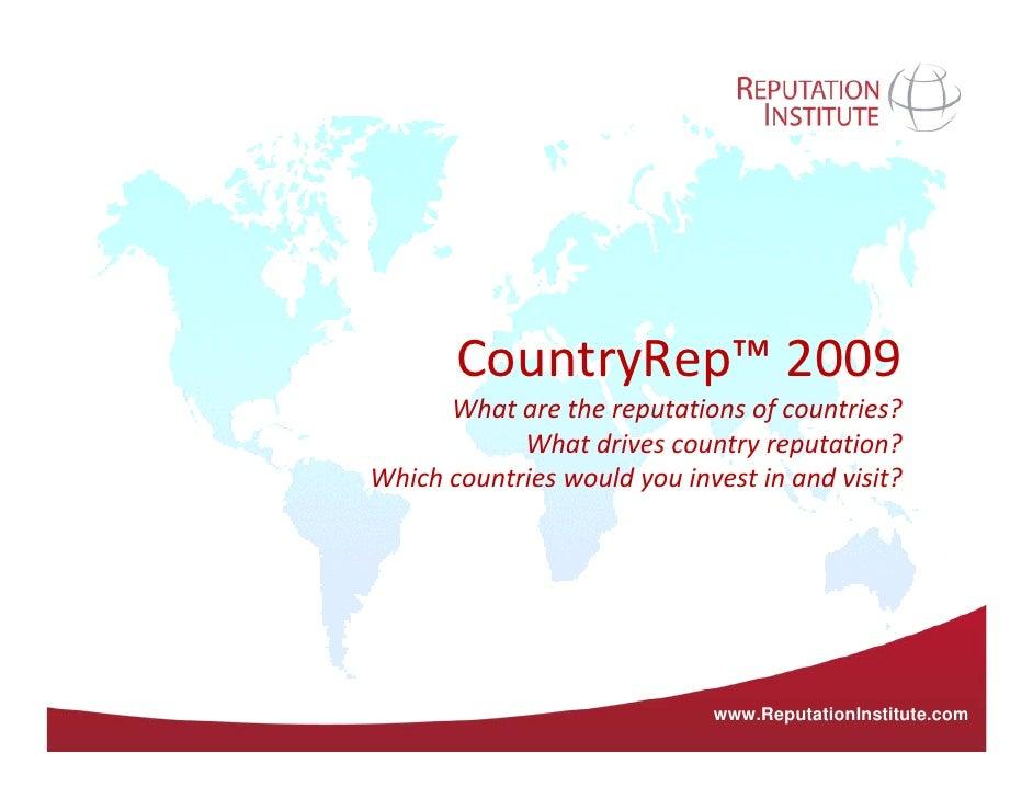 CountryRep™ 2009      Whatarethereputationsofcountries?            Whatdrivescountryreputation?Whichcountrieswou...
