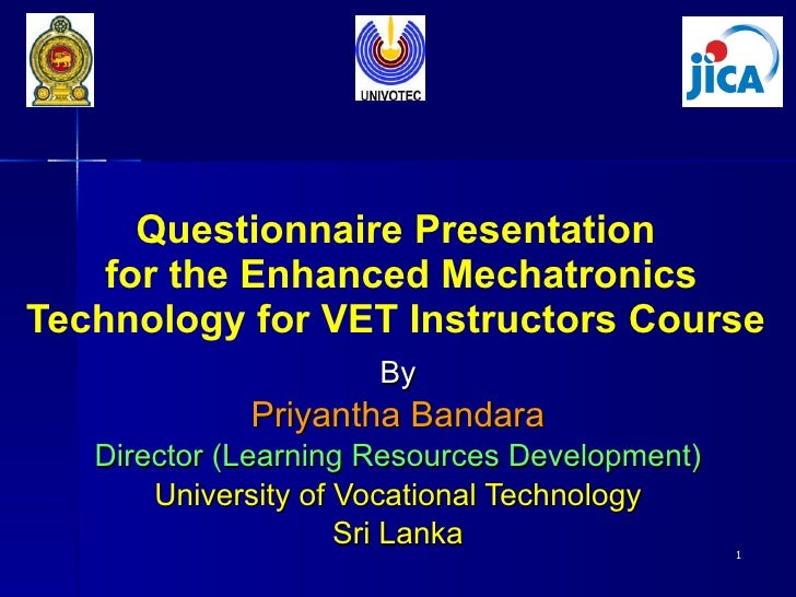 Questionnaire Presentation  for the Enhanced Mechatronics Technology for VET Instructors Course  By Priyantha Bandara Dire...