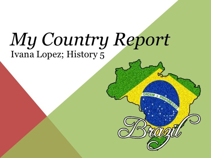 My Country Report<br />Ivana Lopez; History 5<br />