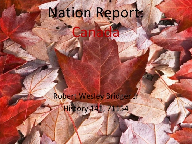 Nation Report: Canada Robert Wesley Bridger Jr History 141, 71154