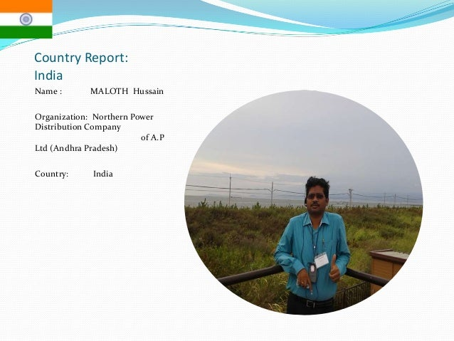 Country Report: India Name : MALOTH Hussain Organization: Northern Power Distribution Company of A.P Ltd (Andhra Pradesh) ...