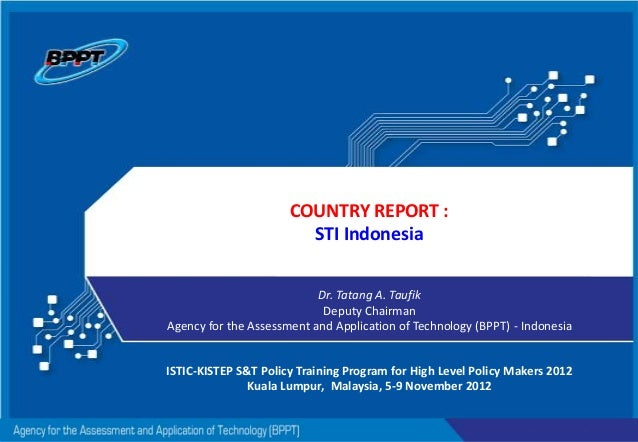 COUNTRY REPORT : STI Indonesia Dr. Tatang A. Taufik Deputy Chairman Agency for the Assessment and Application of Technolog...