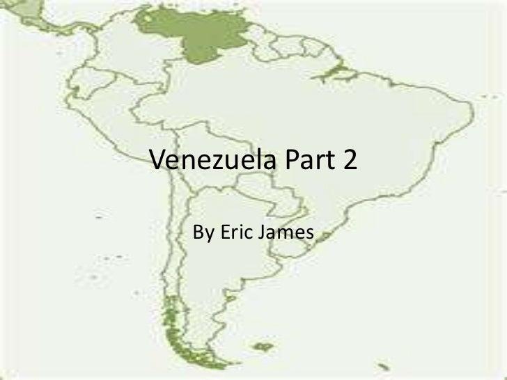 Venezuela Part 2   By Eric James