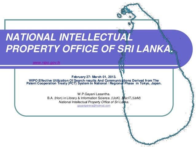 NATIONAL INTELLECTUAL PROPERTY OFFICE OF SRI LANKA. www.nipo.gov.lk  February 27- March 01, 2013. WIPO Effective Utilizati...