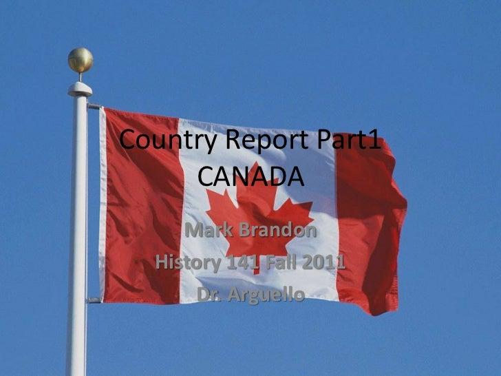 Country Report Part1     CANADA     Mark Brandon  History 141 Fall 2011      Dr. Arguello