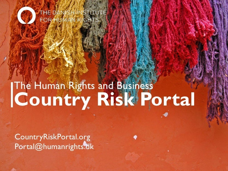 The Human Rights and Business Country Risk Portal CountryRiskPortal.org Portal@humanrights.dk