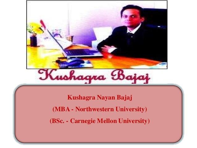 Kushagra Nayan Bajaj  (MBA - Northwestern University) (BSc. - Carnegie Mellon University)