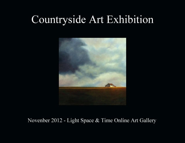 Countryside Art Exhibition        November 2012                Light Space & Time Online Art Gallery                118 Po...