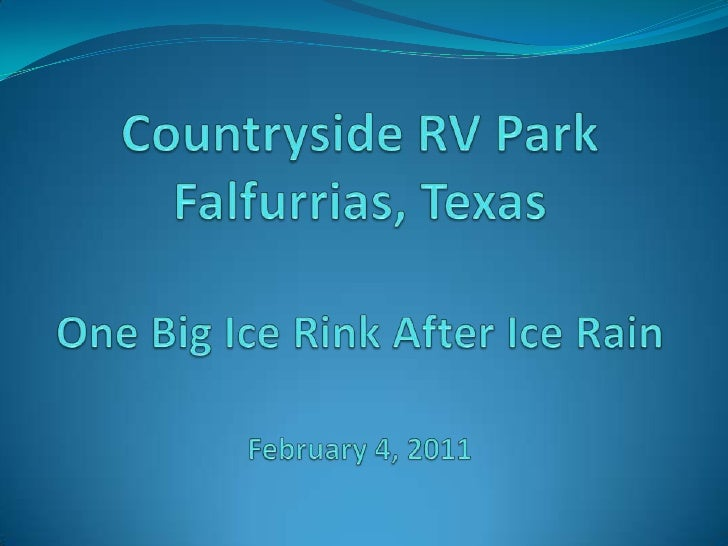Countryside RV ParkFalfurrias, TexasOne Big Ice Rink After Ice RainFebruary 4, 2011 <br />