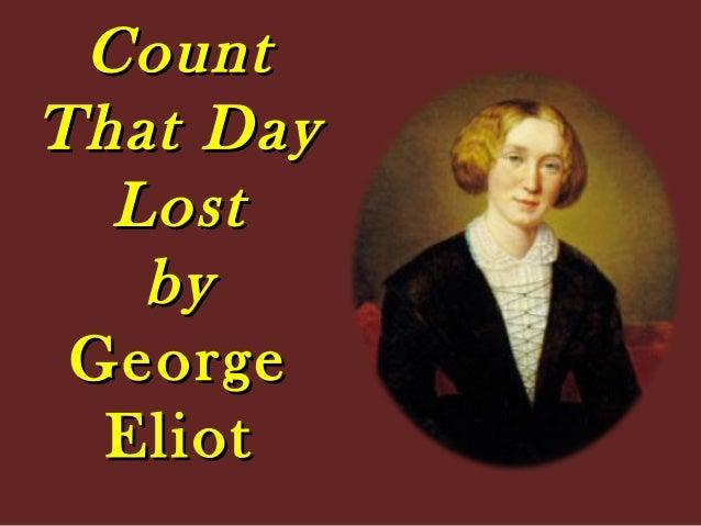 CountCount That DayThat Day LostLost byby GeorgeGeorge EliotEliot