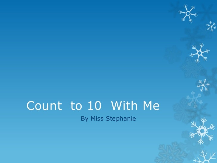 Count to 10 With Me       By Miss Stephanie
