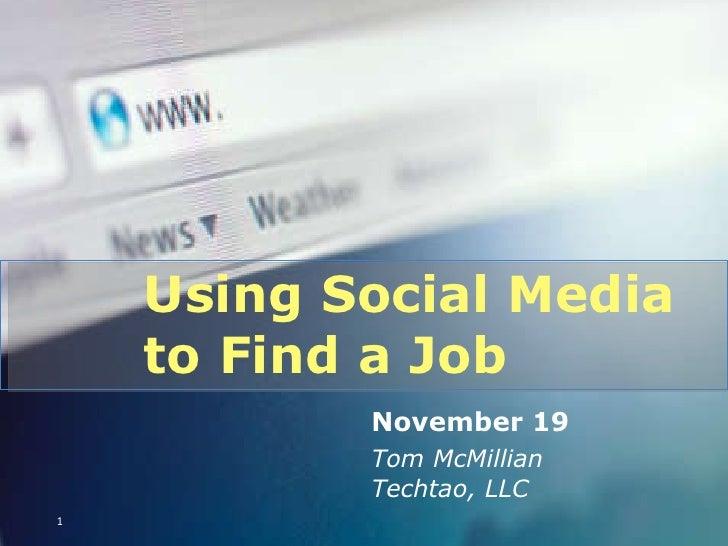 Using Social Media  to Find a Job November 19 Tom McMillian Techtao, LLC