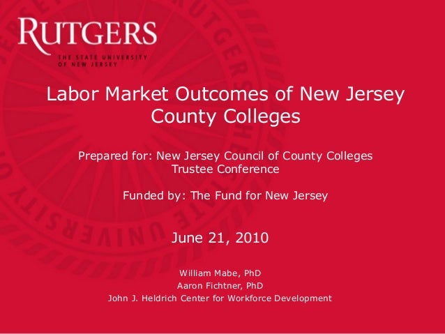 Labor Market Outcomes of New Jersey County Colleges Prepared for: New Jersey Council of County Colleges Trustee Conference...
