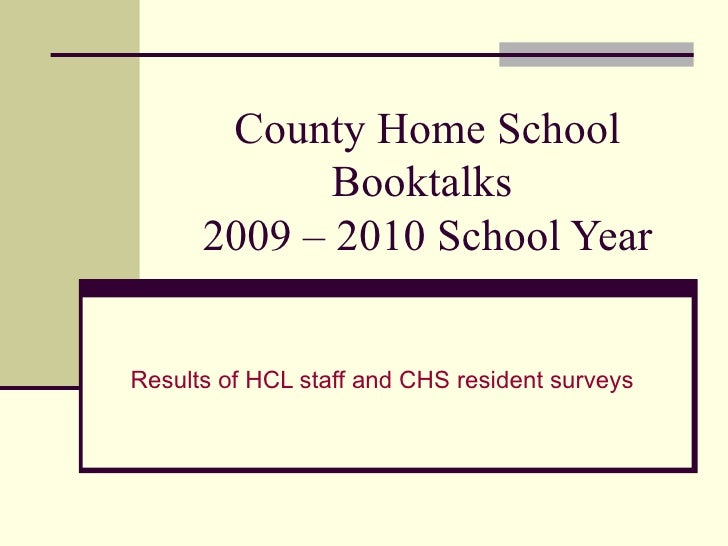 County Home School             Booktalks      2009 – 2010 School YearResults of HCL staff and CHS resident surveys