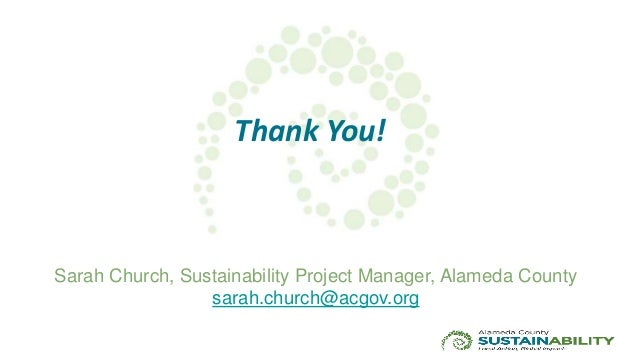 Sarah Church, Sustainability Project Manager, Alameda County sarah.church@acgov.org Thank You!
