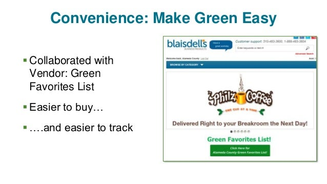 Convenience: Make Green Easy  Collaborated with Vendor: Green Favorites List  Easier to buy…  ….and easier to track