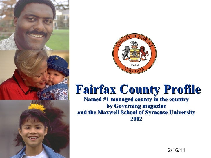 Fairfax County Profile Named #1 managed county in the country by Governing magazine and the Maxwell School of Syracuse Uni...