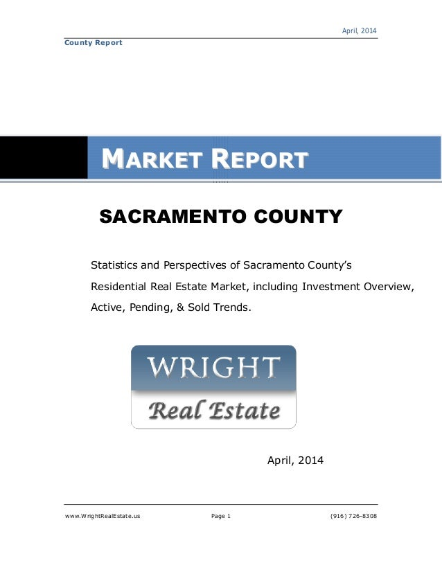 April, 2014 www.WrightRealEstate.us Page 1 (916) 726-8308 County Report SACRAMENTO COUNTY Statistics and Perspectives of S...