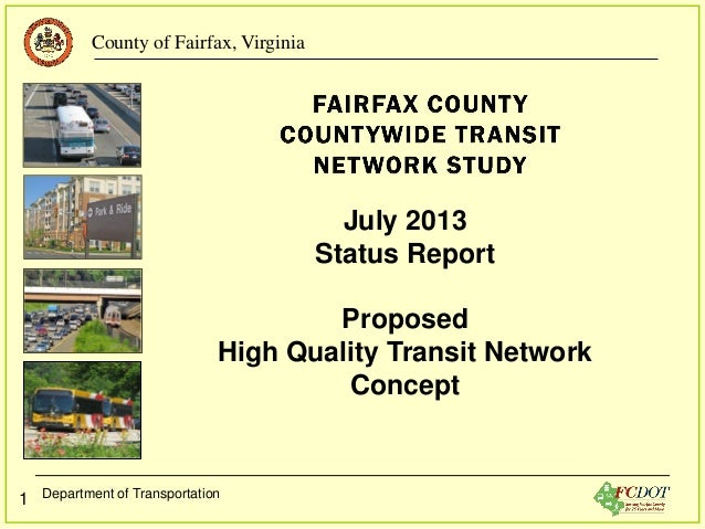County of Fairfax, Virginia Department of Transportation 1 July 2013 Status Report Proposed High Quality Transit Network C...