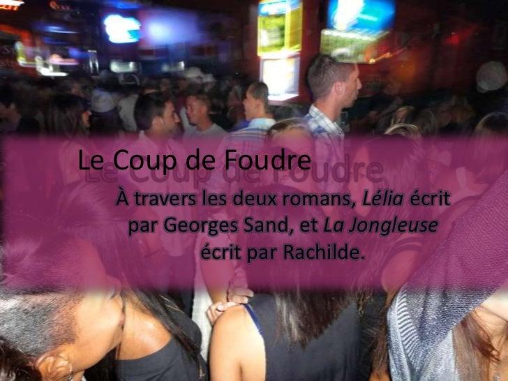 Le Coup de Foudre  À travers les deux romans, Lélia écrit   par Georges Sand, et La Jongleuse            écrit par Rachilde.