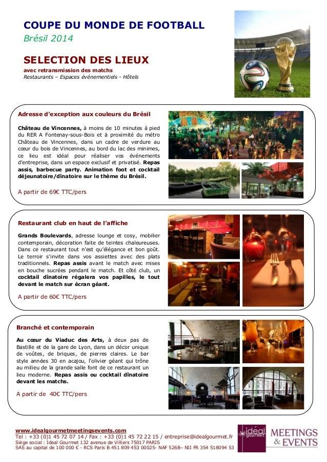 www.idealgourmetmeetingsevents.com Tel : +33 (0)1 45 72 07 14 / Fax : +33 (0)1 45 72 22 15 / entreprise@idealgourmet.fr Si...