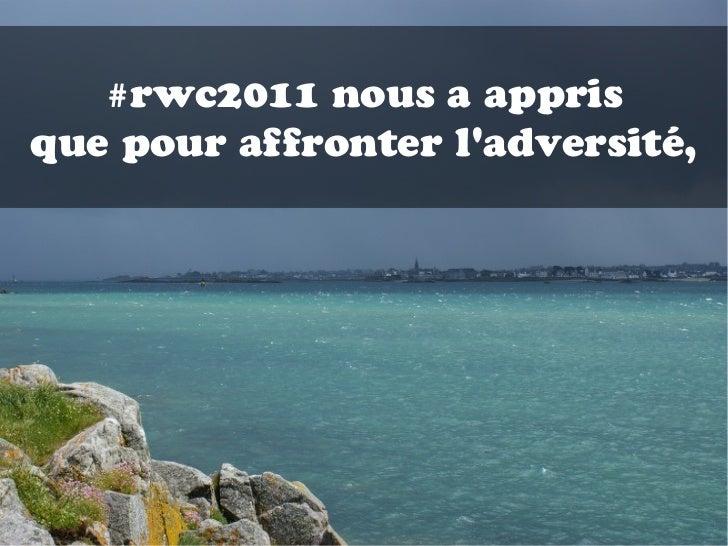 #rwc2011 nous a apprisque pour affronter ladversité,