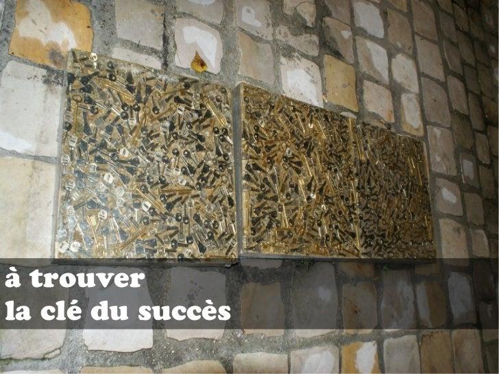 à trouverla clé du succès