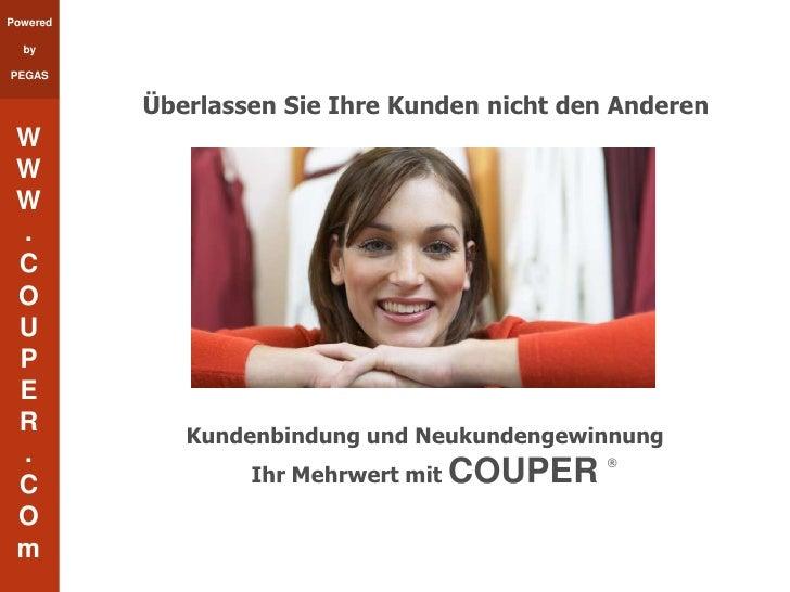 Kundenbindung und Neukundengewinnung<br />Ihr Mehrwert mit COUPER<br />Überlassen Sie Ihre Kunden nicht den Anderen<br />
