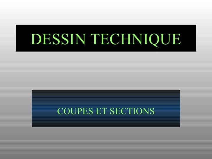 DESSIN TECHNIQUE COUPES ET SECTIONS