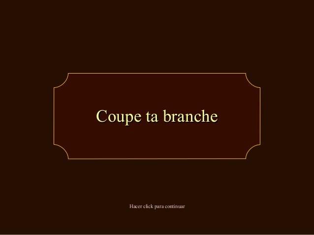 Coupe ta brancheCoupe ta branche Hacer click para continuarHacer click para continuar