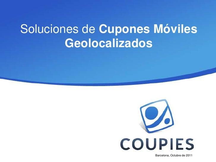 Soluciones de Cupones Móviles        Geolocalizados                      Barcelona, Octubre de 2011
