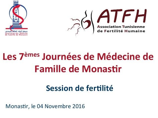 Les7èmesJournéesdeMédecinede FamilledeMonas5r Sessiondefer5lité Monas&r,le04Novembre2016