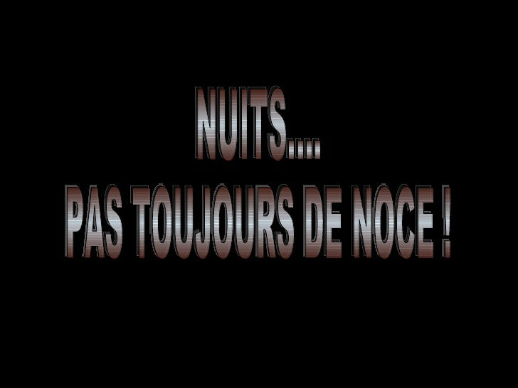 NUITS.... PAS TOUJOURS DE NOCE !